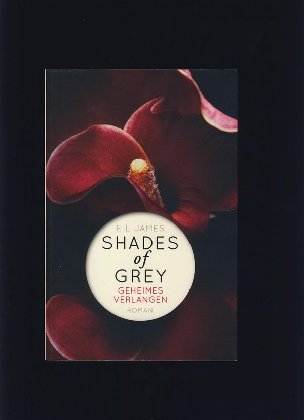 Shades Of Grey - Geheimes Verlangen / E L James