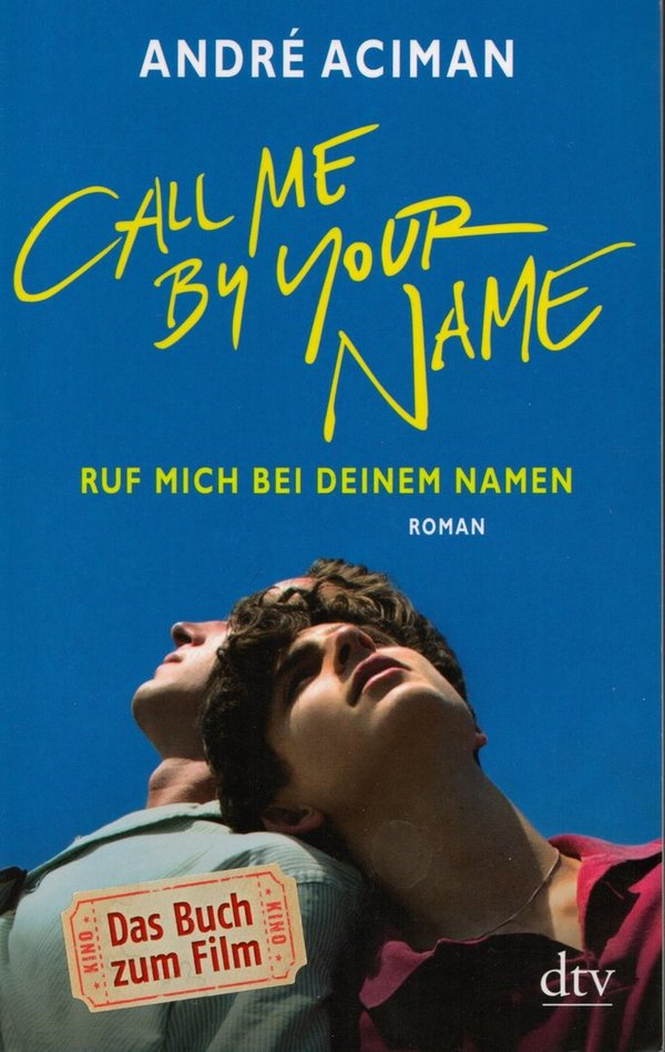 Call Me by Your Name - Ruf mich bei deinem Namen / André Aciman